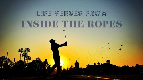 Life Verses from Inside the Ropes
